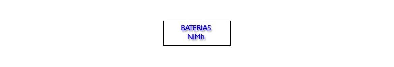Baterias NiMh de diferentes capacidades y descarga.